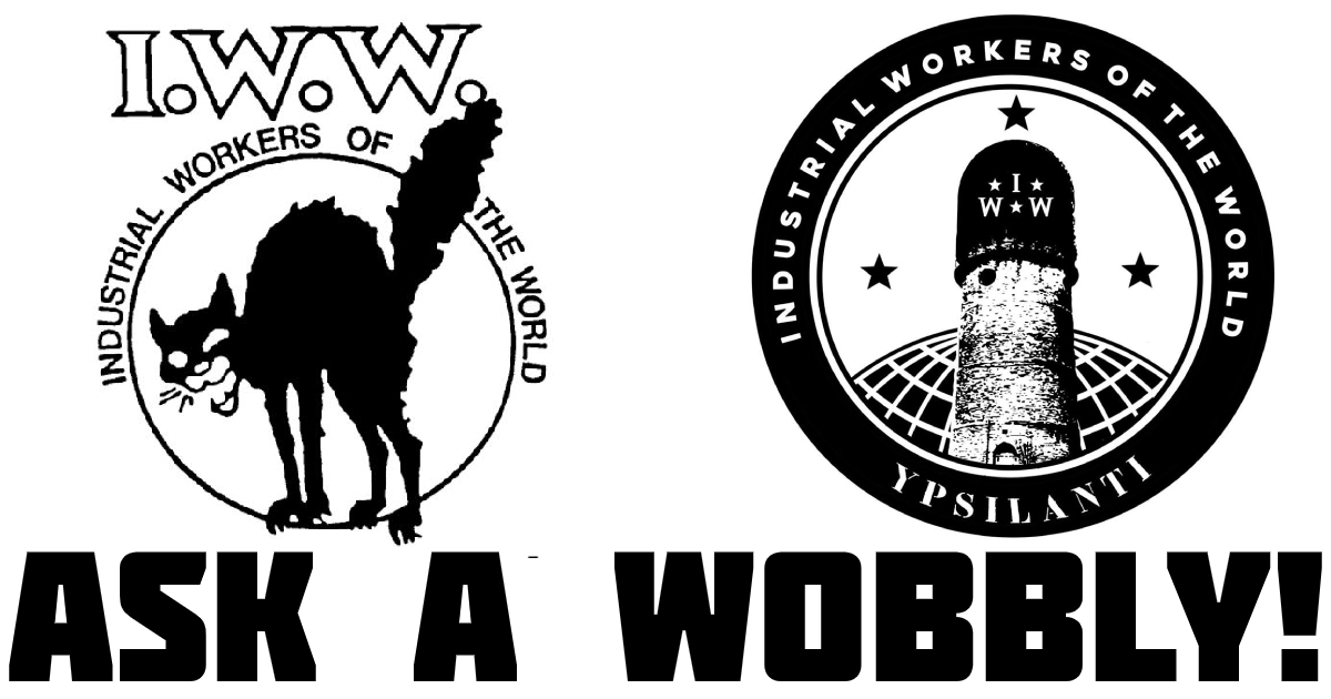 An Injury to One is an Injury to All: Ask a Wobbly #1